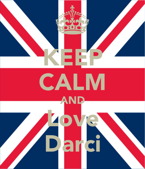 KEEP CALM AND Love Darci