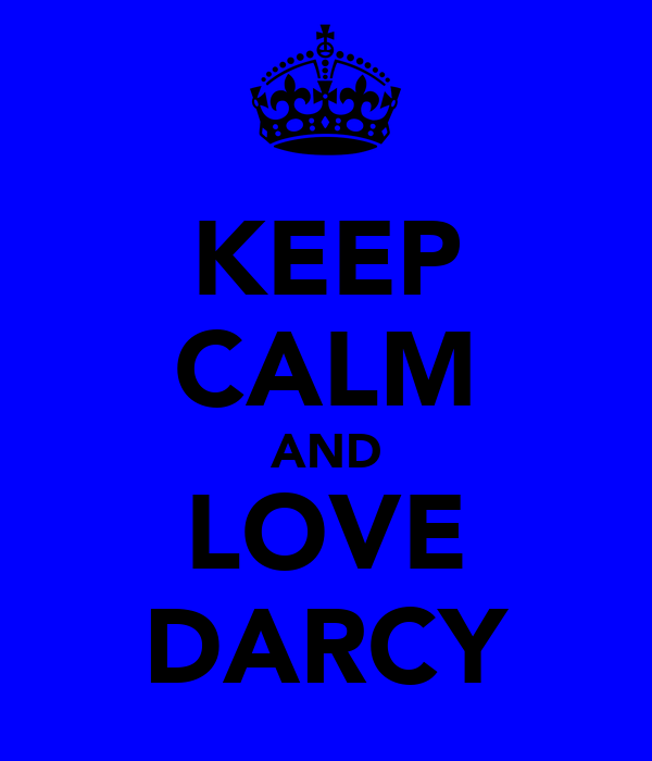 KEEP CALM AND LOVE DARCY