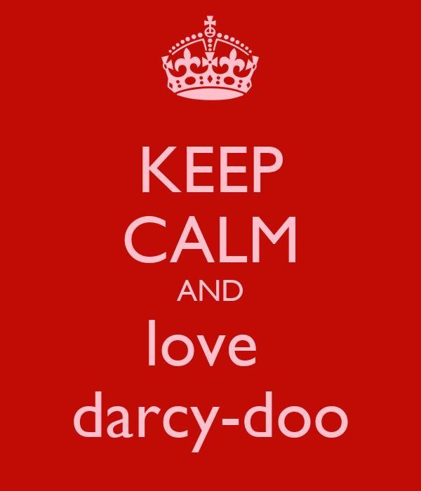 KEEP CALM AND love  darcy-doo