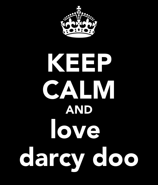 KEEP CALM AND love  darcy doo