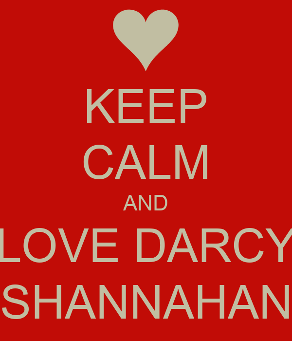 KEEP CALM AND LOVE DARCY SHANNAHAN