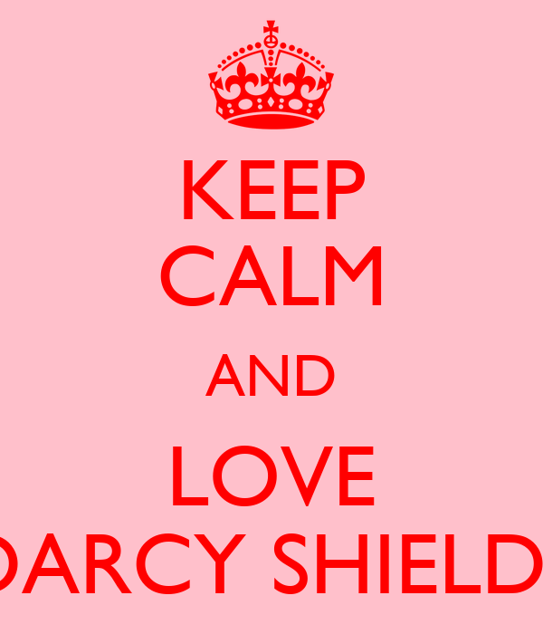 KEEP CALM AND LOVE DARCY SHIELDS