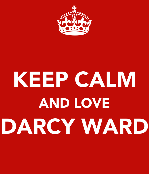 KEEP CALM AND LOVE DARCY WARD
