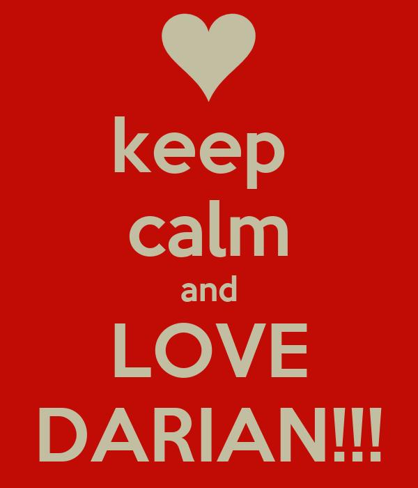 keep  calm and LOVE DARIAN!!!