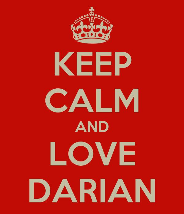 KEEP CALM AND LOVE DARIAN