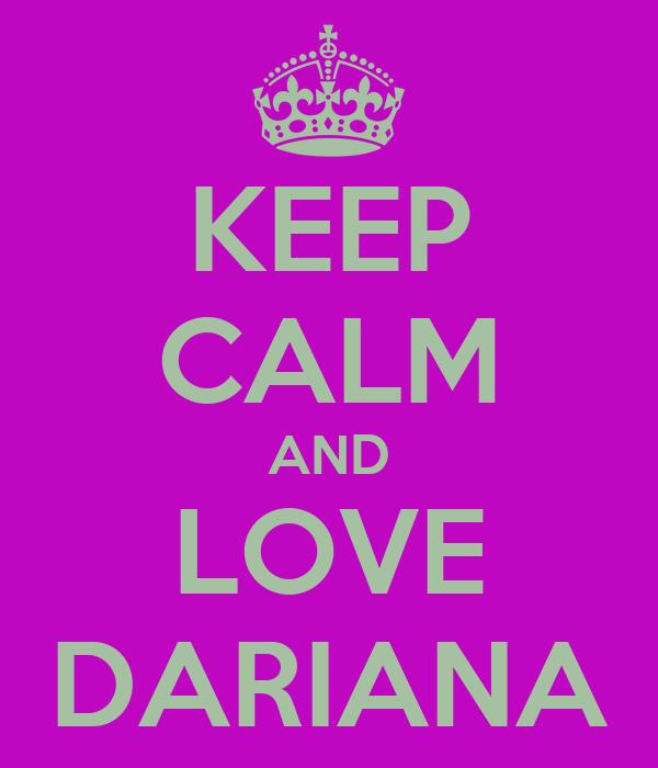 KEEP CALM AND LOVE DARIANA