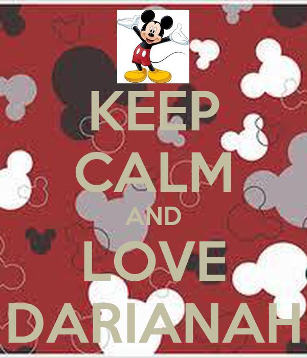 KEEP CALM AND LOVE DARIANAH