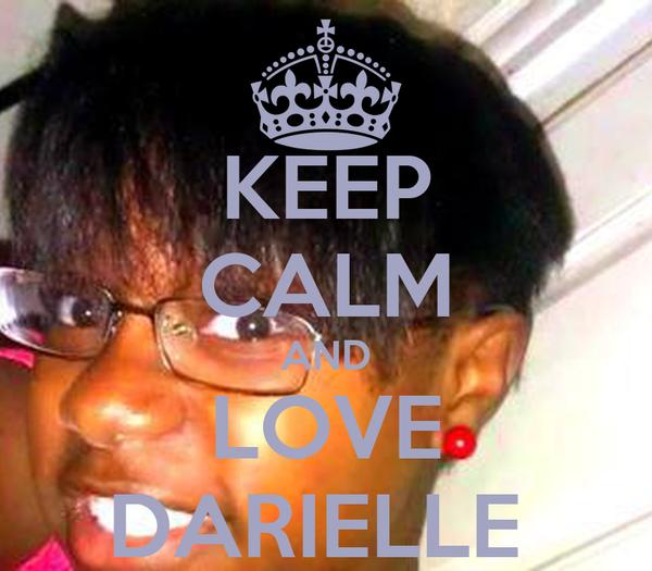 KEEP CALM AND LOVE DARIELLE