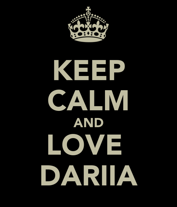 KEEP CALM AND LOVE  DARIIA
