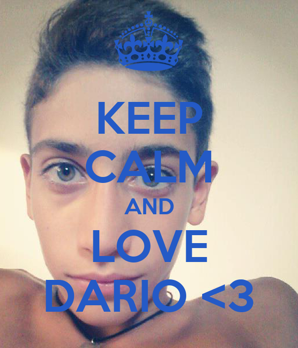 KEEP CALM AND LOVE DARIO <3