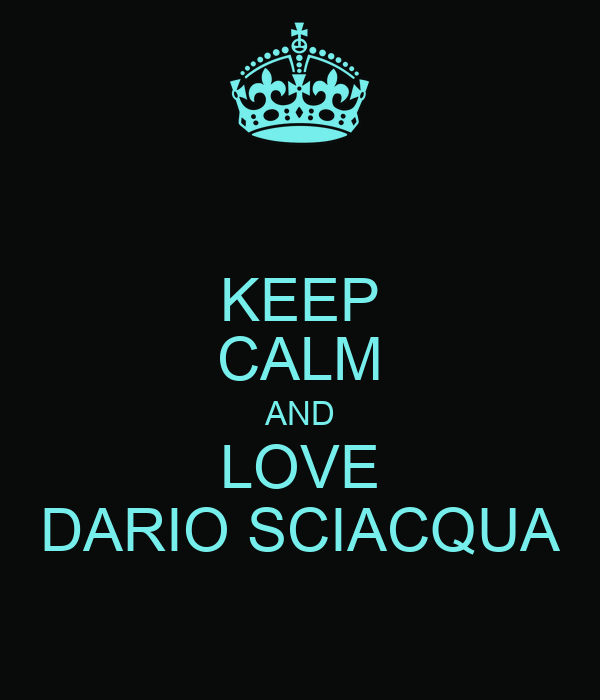 KEEP CALM AND LOVE DARIO SCIACQUA
