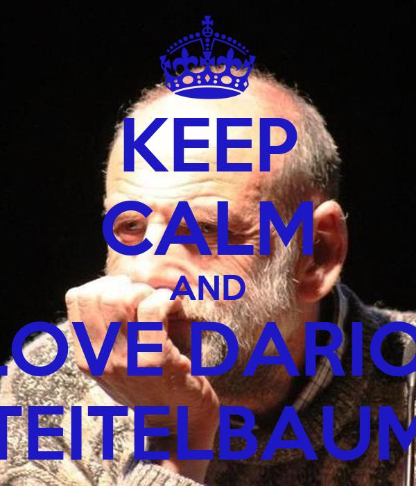 KEEP CALM AND LOVE DARIO  TEITELBAUM
