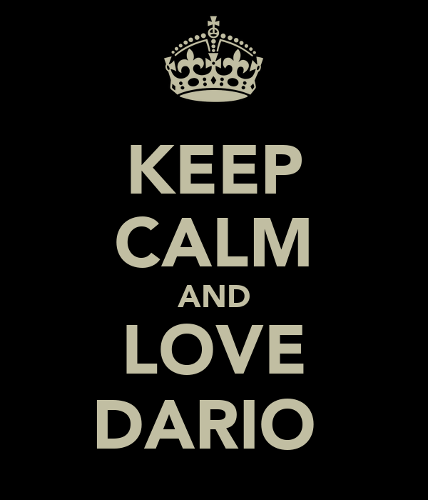 KEEP CALM AND LOVE DARIO