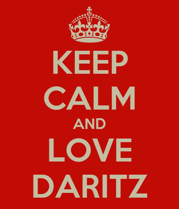 KEEP CALM AND LOVE DARITZ