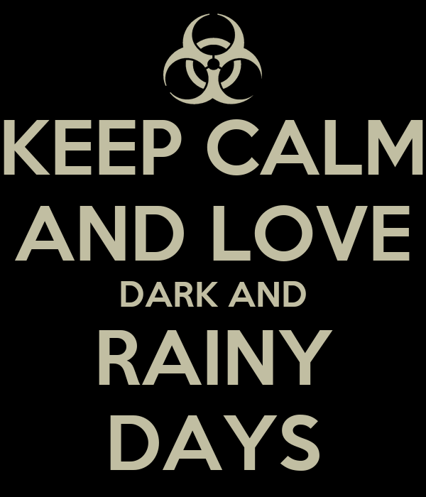 I Love Rainy Days: KEEP CALM AND LOVE DARK AND RAINY DAYS Poster