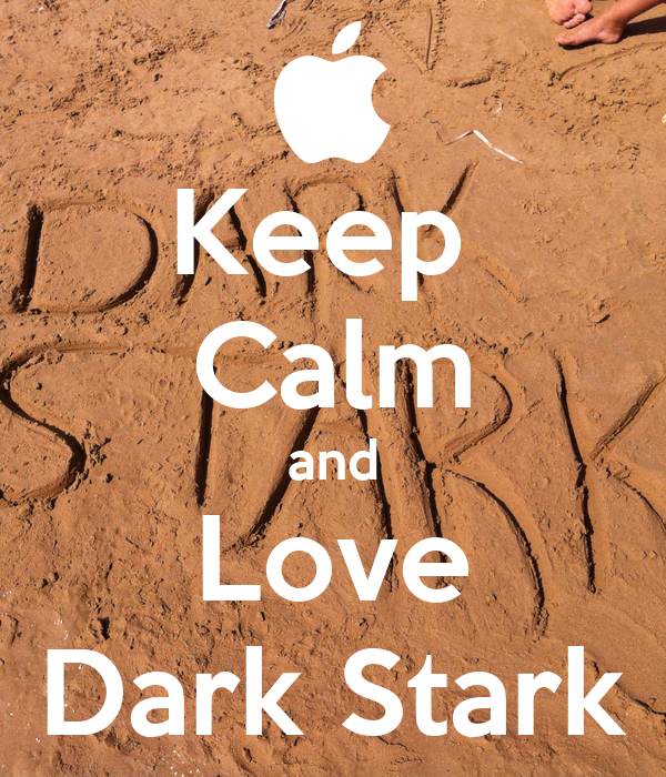 Keep  Calm and Love Dark Stark
