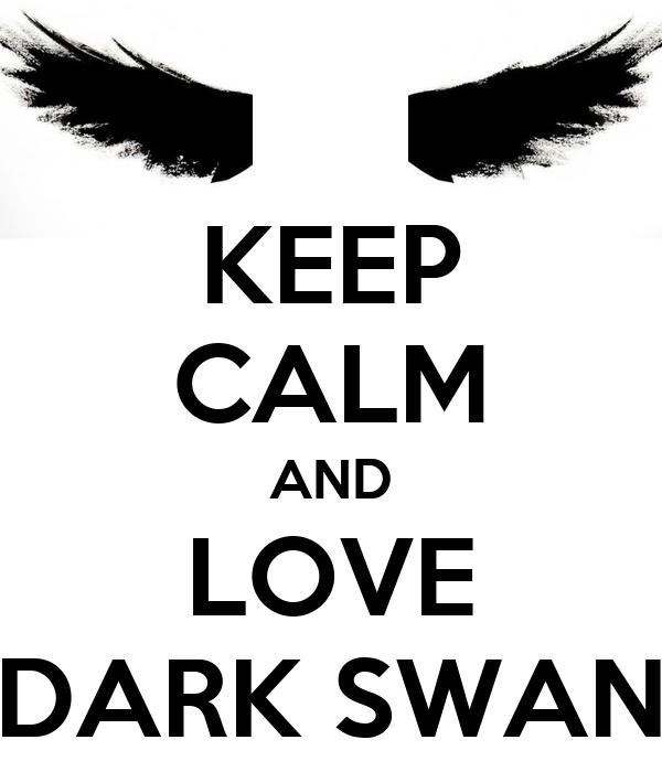 KEEP CALM AND LOVE DARK SWAN