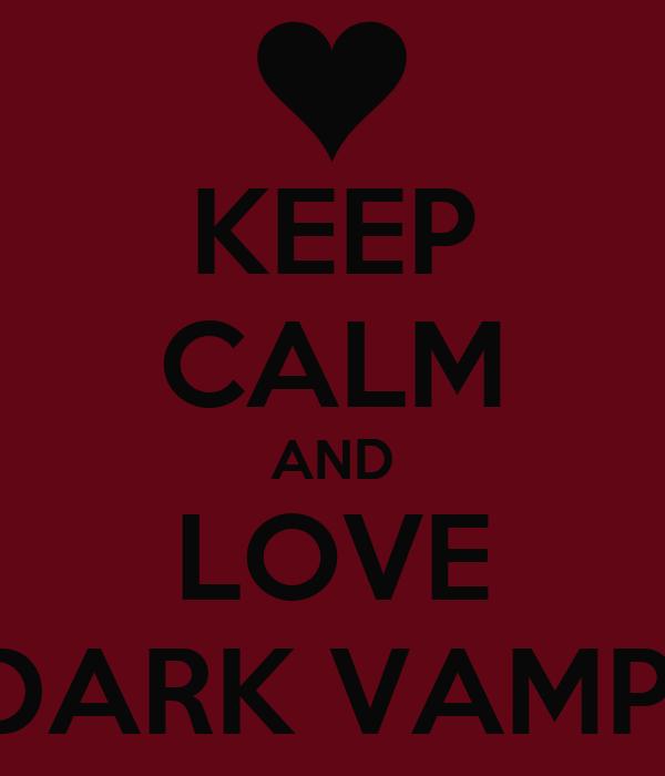 KEEP CALM AND LOVE DARK VAMP