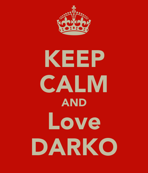 KEEP CALM AND Love DARKO