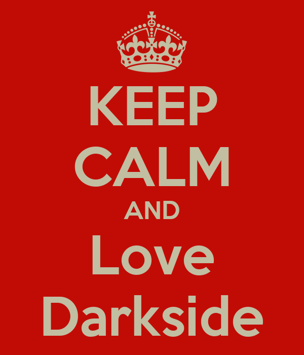 KEEP CALM AND Love Darkside