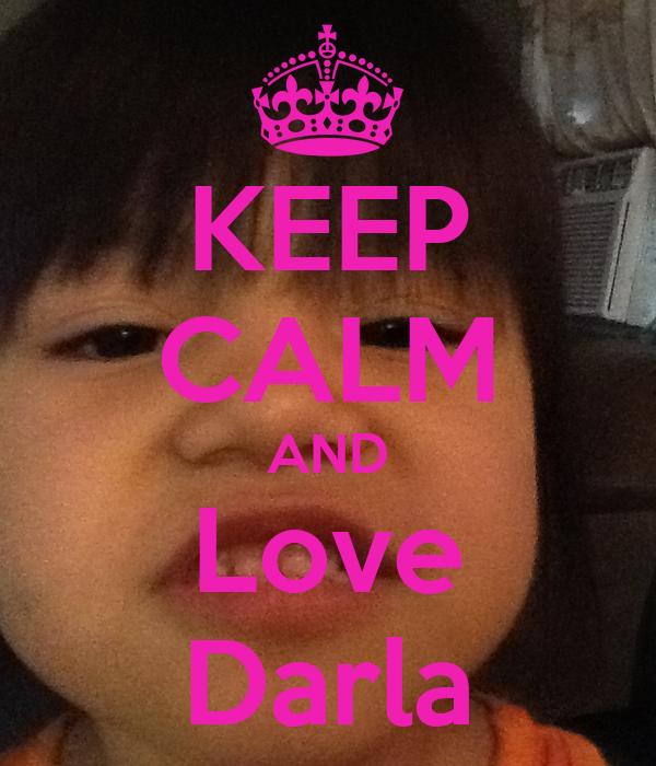 KEEP CALM AND Love Darla