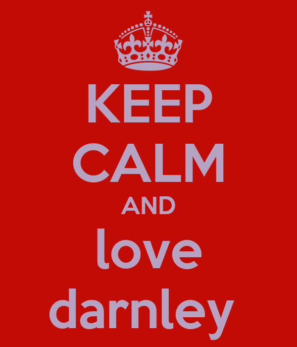 KEEP CALM AND love darnley