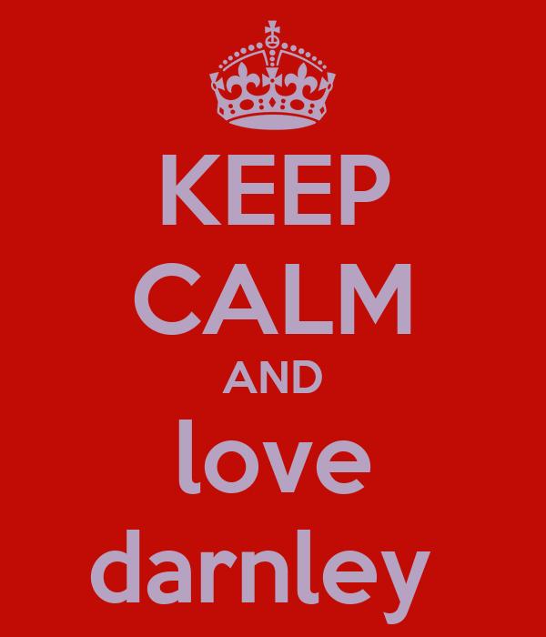 KEEP CALM AND love darnley