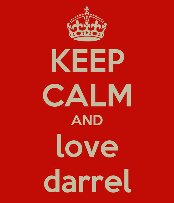 KEEP CALM AND love darrel