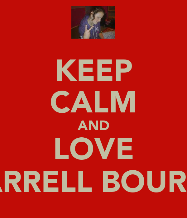 KEEP CALM AND LOVE DARRELL BOURNE