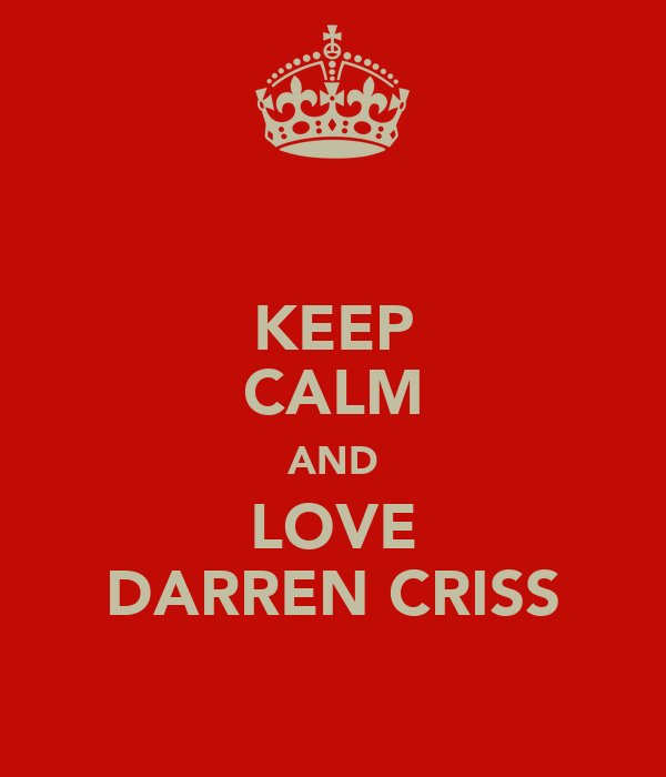 KEEP CALM AND LOVE DARREN CRISS