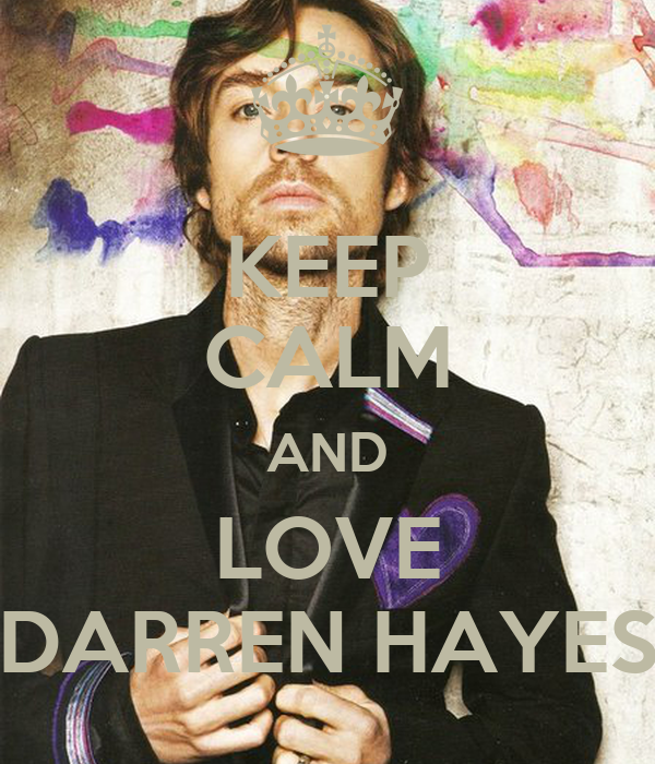KEEP CALM AND LOVE DARREN HAYES