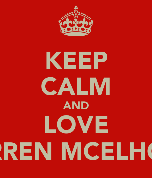 KEEP CALM AND LOVE DARREN MCELHONE