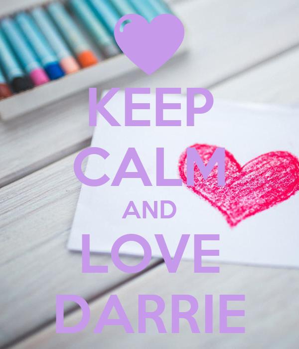 KEEP CALM AND LOVE DARRIE
