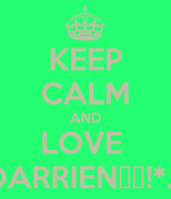 KEEP CALM AND LOVE  DARRIEN♡♥!*...