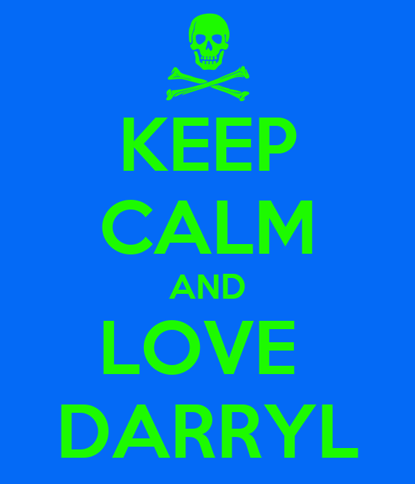 KEEP CALM AND LOVE  DARRYL