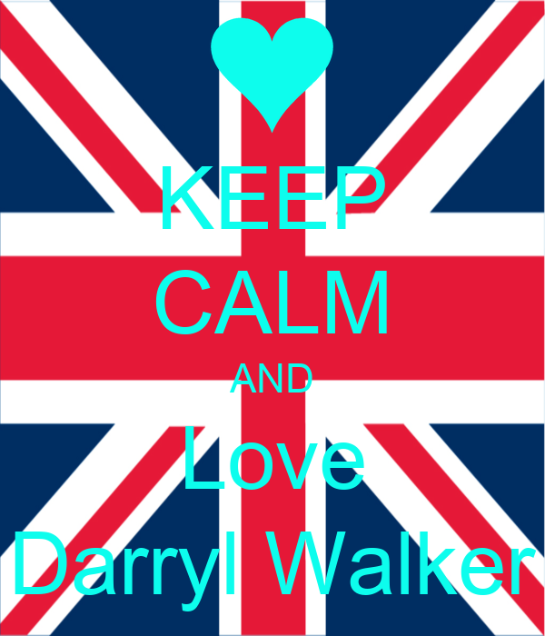 KEEP CALM AND Love Darryl Walker