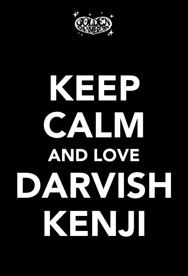 KEEP CALM AND LOVE DARVISH KENJI