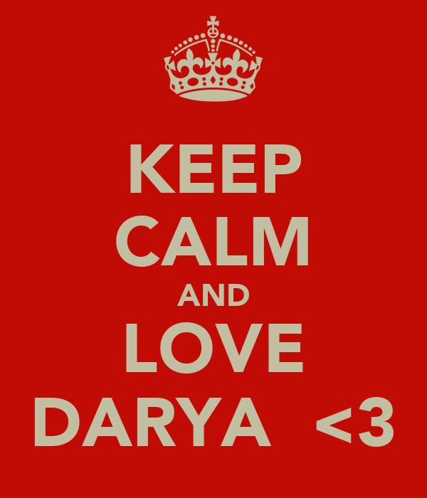 KEEP CALM AND LOVE DARYA  <3
