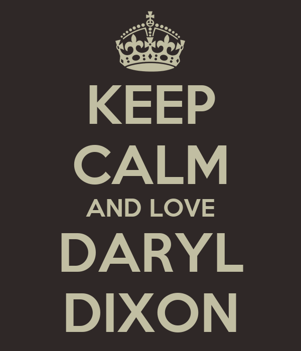 KEEP CALM AND LOVE DARYL DIXON
