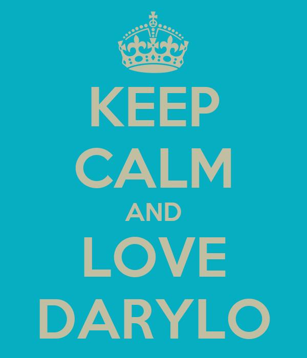 KEEP CALM AND LOVE DARYLO