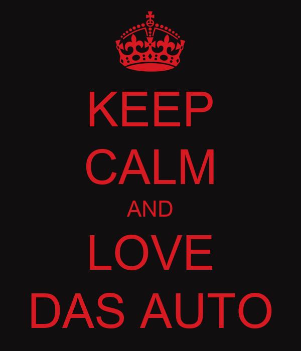 KEEP CALM AND LOVE DAS AUTO