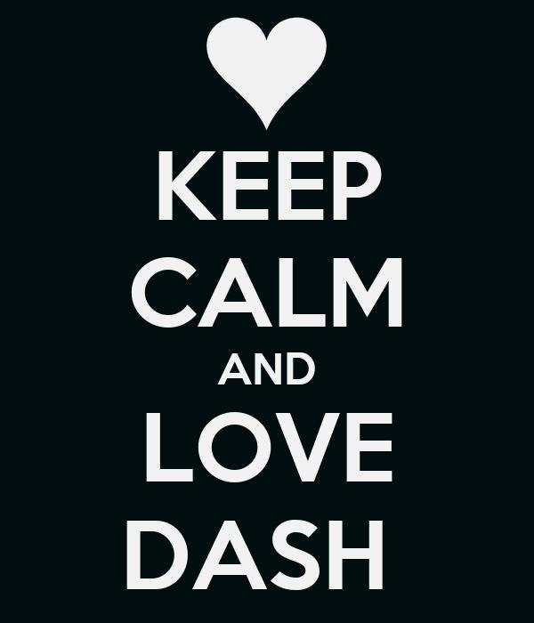 KEEP CALM AND LOVE DASH