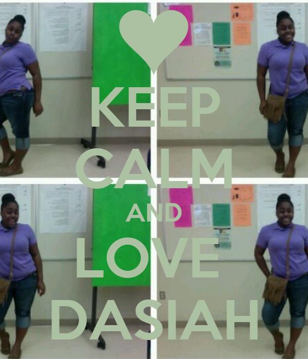 KEEP CALM AND LOVE  DASIAH