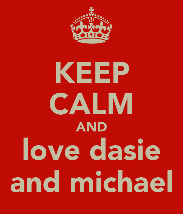 KEEP CALM AND love dasie and michael