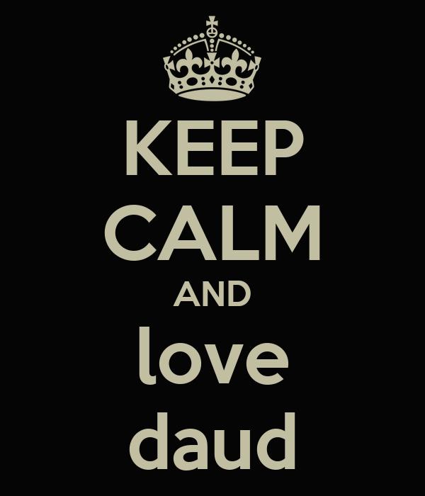 KEEP CALM AND love daud