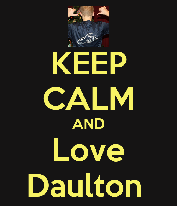 KEEP CALM AND Love Daulton