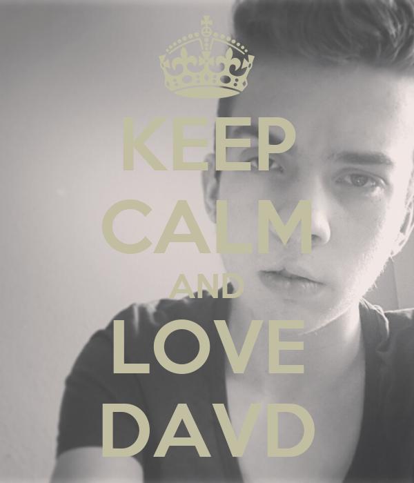 KEEP CALM AND LOVE DAVD