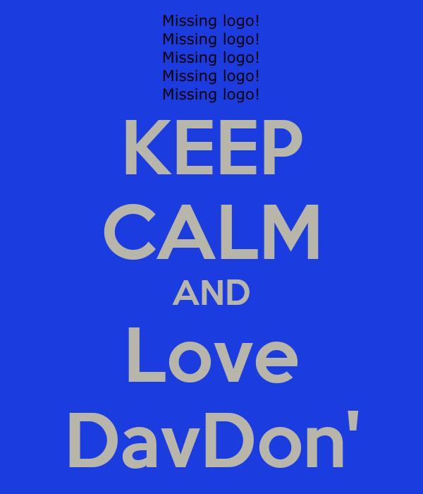 KEEP CALM AND Love DavDon'