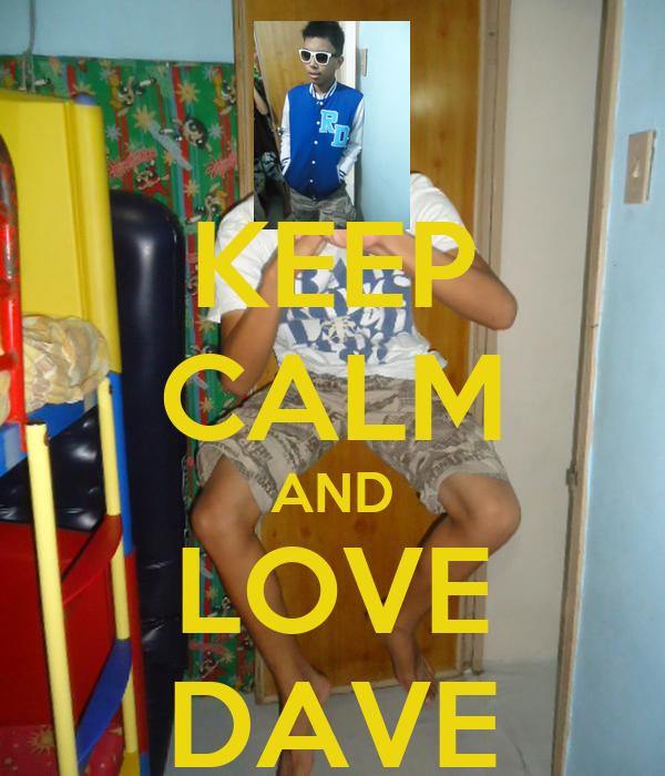 KEEP CALM AND LOVE DAVE