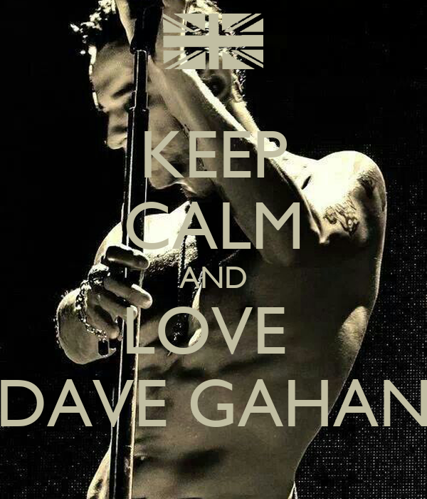 KEEP CALM AND LOVE  DAVE GAHAN